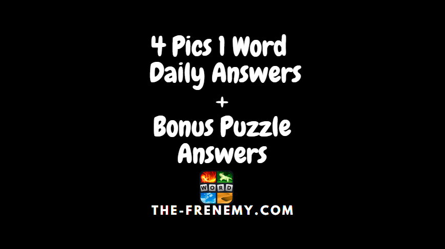 4 pics 1 word daily bonus puzzle answers the frenemy