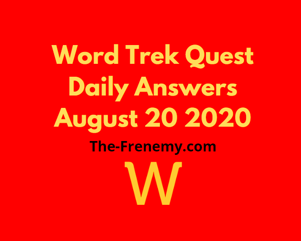 word trek quest daily august 20 2020 Answers