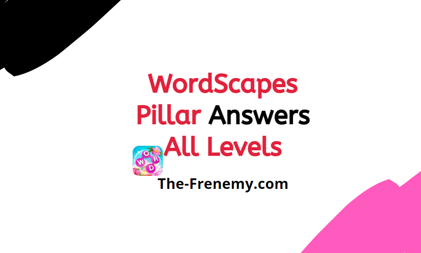 Wordscapes Pillar 10 Level 154 Answers The Frenemy