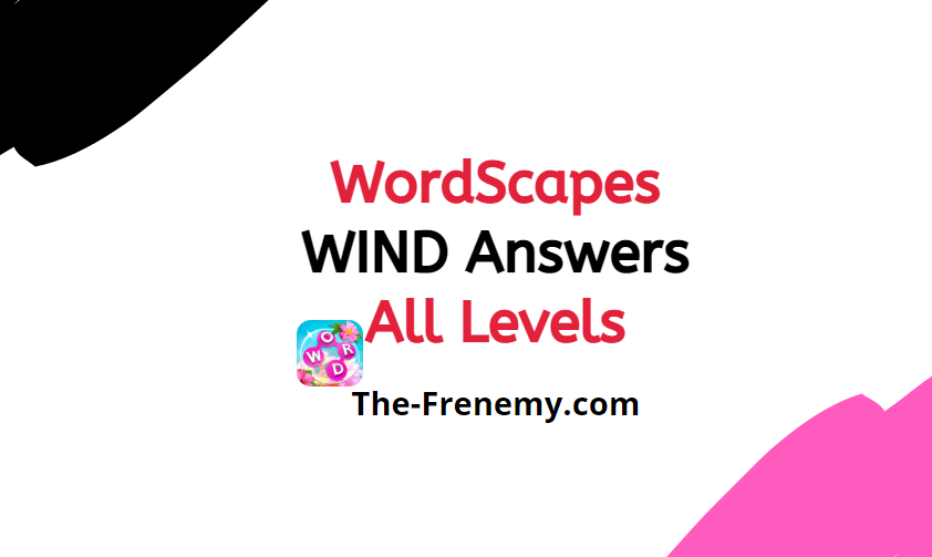 Wordscapes Wind 15 Level 175 Answers The Frenemy