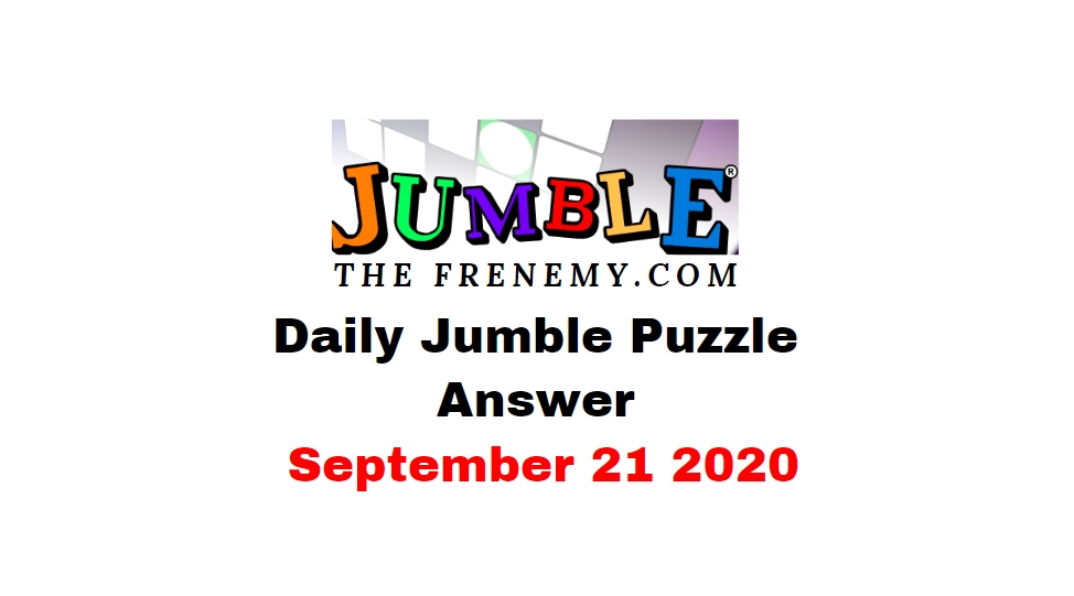 Jumble Puzzle Answers September 21 2020 Solutions
