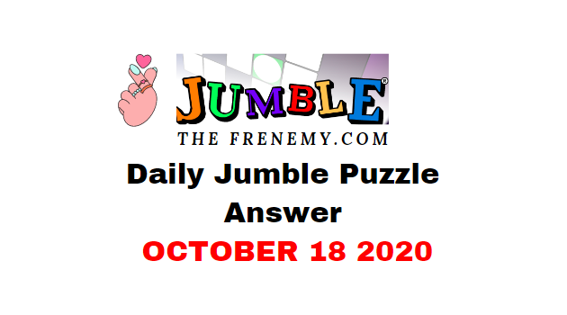 Jumble Puzzle Answers October 18 2020 Daily