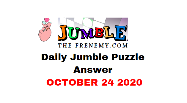 Jumble Puzzle Answers October 24 2020 Daily