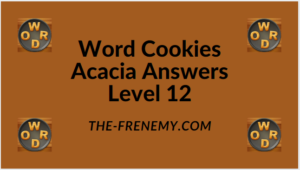 Word Cookies Acacia Level 12 Answers