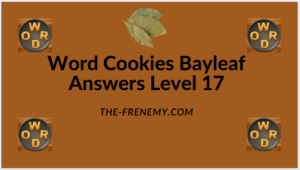 Word Cookies Bayleaf Level 17 Answers