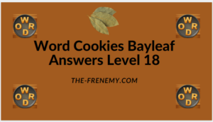 Word Cookies Bayleaf Level 18 Answers