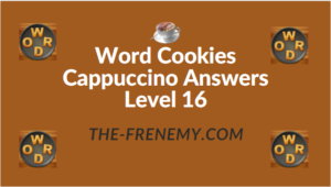 Word Cookies Cappuccino Answers Level 16