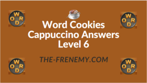Word Cookies Cappuccino Answers Level 6