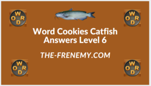 Word Cookies Catfish Level 6 Answers