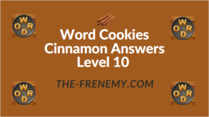 Word Cookies Cinnamon Level 10 Answers The Frenemy