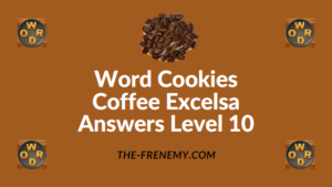 Word Cookies Coffee Excelsa Answers Level 10
