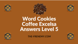 Word Cookies Coffee Excelsa Answers Level 5