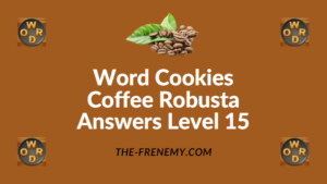 Word Cookies Coffee Robusta Answers Level 15