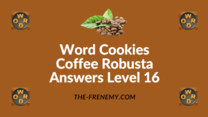 Word Cookies Coffee Robusta Answers Level 16