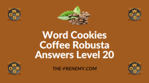 Word Cookies Coffee Robusta Answers Level 20