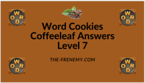 Word Cookies Coffeeleaf Level 7 Answers
