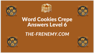 Word Cookies Crepe Level 6 Answers