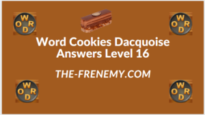 Word Cookies Dacquoise Level 16 Answers