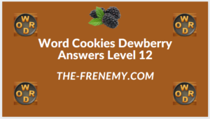 Word Cookies Dewberry Level 12 Answers