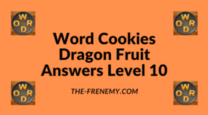 Word Cookies Dragon Fruit Level 10 Answers