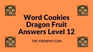 Word Cookies Dragon Fruit Level 12 Answers