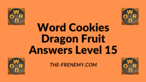 Word Cookies Dragon Fruit Level 15 Answers