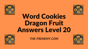 Word Cookies Dragon Fruit Level 20 Answers