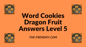 Word Cookies Dragon Fruit Level 5 Answers