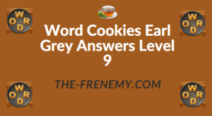 Word Cookies Earl Grey Answers Level 9
