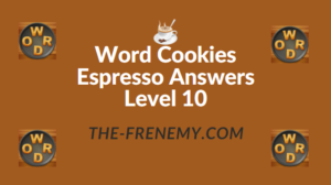 Word Cookies Espresso Answers Level 10