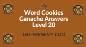 Word Cookies Ganache Answers Level 20