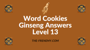 Word Cookies Ginseng Answers Level 13