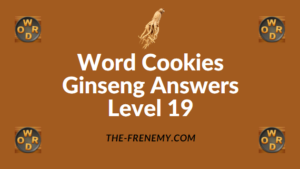 Word Cookies Ginseng Answers Level 19