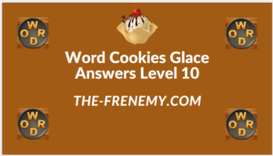 Word Cookies Glace Level 10 Answers