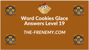 Word Cookies Glace Level 19 Answers
