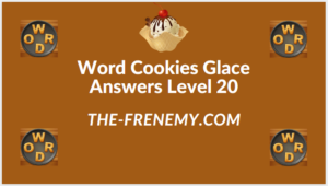 Word Cookies Glace Level 20 Answers