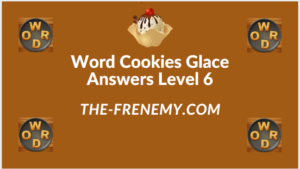 Word Cookies Glace Level 6 Answers