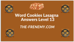 Word Cookies Lasagna Level 13 Answers