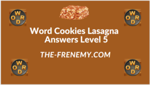 Word Cookies Lasagna Level 5 Answers