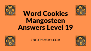 Word Cookies Mangosteen Level 19 Answers