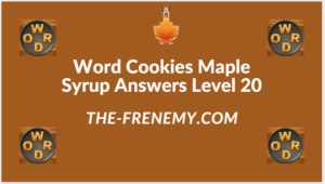 Word Cookies Maple Syrup Level 20 Answers