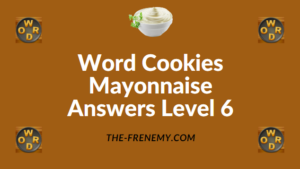 Word Cookies Mayonnaise Answers Level 6