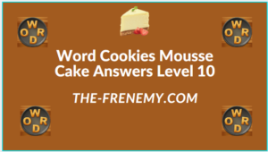 Word Cookies Mousse Cake Level 10 Answers