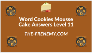 Word Cookies Mousse Cake Level 11 Answers