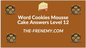 Word Cookies Mousse Cake Level 12 Answers