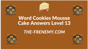 Word Cookies Mousse Cake Level 13 Answers