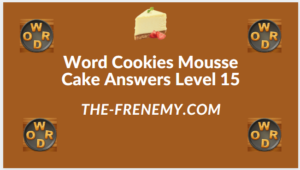 Word Cookies Mousse Cake Level 15 Answers