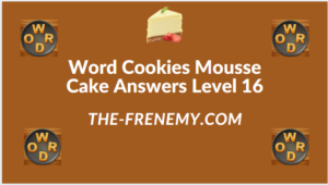 Word Cookies Mousse Cake Level 16 Answers