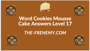Word Cookies Mousse Cake Level 17 Answers