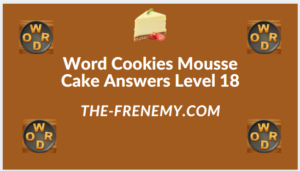 Word Cookies Mousse Cake Level 18 Answers
